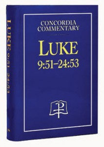 Luke - Concordia Commentary - Chapters 9:51-24:53