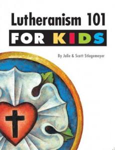 """Lutheranism 101 for Kids"" by Julie and Scott Stiegemeyer"