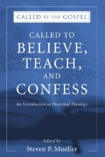 """Called to Believe, Teach, and Confess: An Introduction to Doctrinal Theology"" by Steven Mueller"