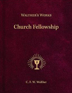 """Walther's Works: Church Fellowship"" by CFW Walther"