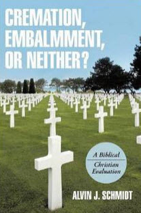"""Cremation, Embalmment, or Neither?: A Biblical/Christian Evaluation"" by Alvin Schmidt"