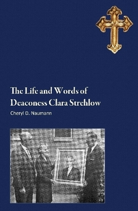 """The Life and Words of Deaconess Clara Strehlow"" By Cheryl Nauman"