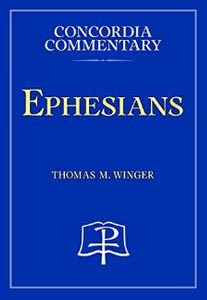 """""""Ephesians (Concordia Commentaries)"""" by Thomas Winger"""