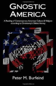 """""""Gnostic America: A Reading of Contemporary American Culture & Religion according to Christianity's Oldest Heresy"""" by Peter M Burfeind"""
