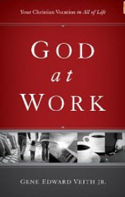 """God at Work (Redesign): Your Christian Vocation in All of Life"" by Gene Veith"