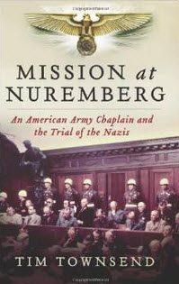 """""""Mission at Nuremberg: An American Army Chaplain and the Trial of the Nazis"""" by Tim Townsend"""