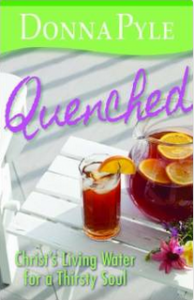 """""""Quenched: Christ's Living Water for a Thirsty Soul"""" by Donna Pyle"""