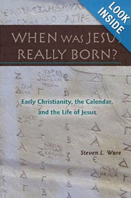 'When Was Jesus Really Born? - Early Christianity, the Calendar, and the Life of Jesus' by Steven Ware