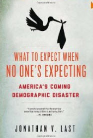 """What to Expect When No One's Expecting: America's Coming Demographic Disaster"" by Jonathan Last"