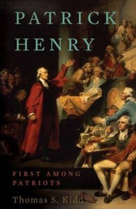 """Patrick Henry: First Among Patriots"" by Dr. Thomas Kidd"