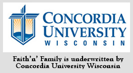 Faith'n'Family is underwritten by Concordia University Wisconsin