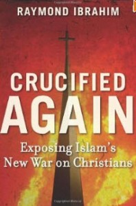 """Crucified Again: Exposing Islam's New War on Christians"" by Raymond Ibrahim"