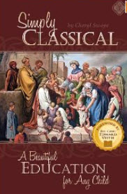 """Simply Classical: A Beautiful Education for Any Child"" by Cheryl Swope"