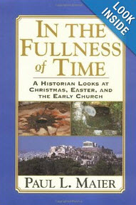 """""""In the Fullness of Time: A Historian Looks at Christmas, Easter, and the Early Church"""" by Paul Maier"""