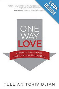 'One Way Love: Inexhaustible Grace for an Exhausted World' by Tullian Tchividjian