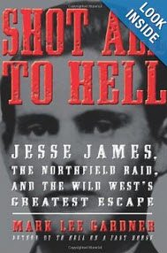 'Shot All to Hell: Jesse James, the Northfield Raid, and the Wild West's Greatest Escape' by Mark Lee Gardner