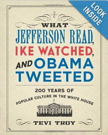 'What Jefferson Read, Ike Watched, and Obama Tweeted: 200 Years of Popular Culture in the White House' by Tevi Troy