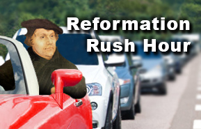 Reformation Rush Hour