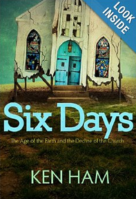 """Six Days: The Age of the Earth and the Decline of the Church"" by Ken Ham"
