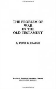 """""""The Problem of War in the Old Testament"""" by Peter Craigie"""