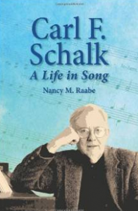 """Carl F Schalk: A Life In Song"" by Nancy Raabe"