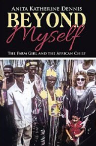 """Beyond Myself: The Farm Girl and the African Chief"" by Anita Katherine Dennis"