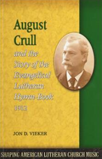"""""""August Crull and the Story of the Lutheran Hymn-book"""" by Jon Vieker"""