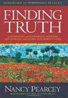 """""""Finding Truth: 5 Principles for Unmasking Atheism, Secularism, and Other God Substitutes"""" by Nancy Pearcey"""