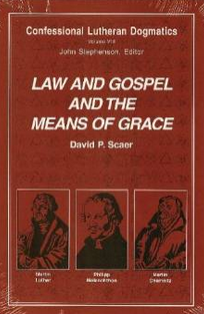 """Confessional Lutheran Dogmatics: Law & Gospel & the Means of Grace"" by David Scaer"