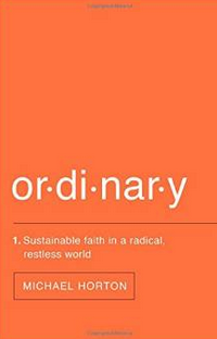 """""""Ordinary: Sustainable Faith in a Radical, Restless World"""" by Michael Horton"""