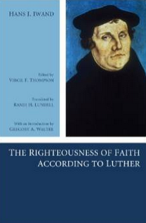 """The Righteousness of Faith According to Luther"" by Hans Iwand"