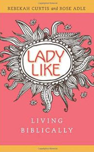 """""""LadyLike: Perspectives for Christian Woman"""" by Rebekah Curtis"""