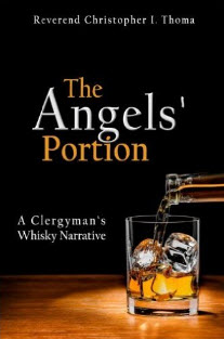 """The Angels' Portion: A Clergyman's Whisky Narrative"" by Rev. Christopher Thoma"