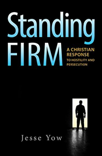 """Standing Firm: A Christian Response to Hostility and Persecution"" by Dr. Jesse Yow"