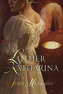 """""""Luther and Katharina: A Novel of Love and Rebellion"""" by Jody Hedlund"""