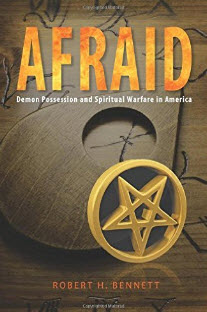 """AFRAID: Demon Possession and Spiritual Warfare in America"" by Robert Bennett"