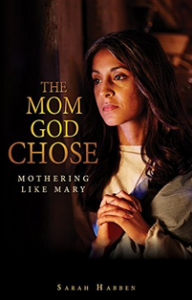 """""""The Mom God Chose: Mothering Like Mary"""" by Sarah Habben"""