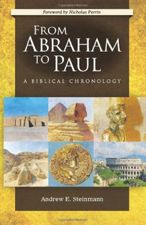 """""""From Abraham to Paul: A Biblical Chronology"""" by Andrew Steinmann"""
