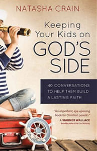 """""""Keeping Your Kids on God's Side: 40 Conversations to Help Them Build a Lasting Faith"""" by Natasha Crain"""