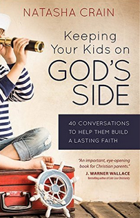 """Keeping Your Kids on God's Side: 40 Conversations to Help Them Build a Lasting Faith"" by Natasha Crain"