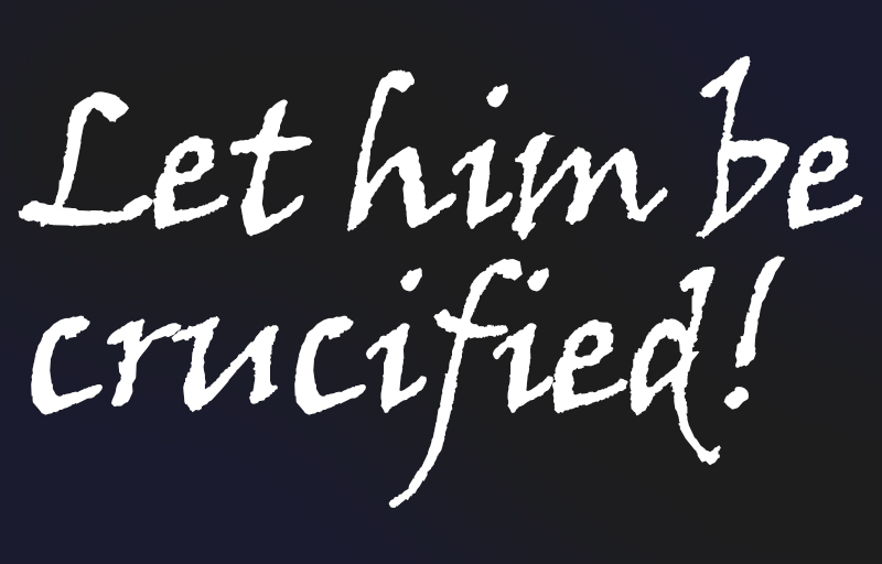 let him be crucified